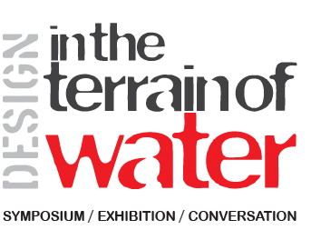 In the Terrain of Water | Symposium / Exhibition / Conversation | April 1 - April 2, 2011